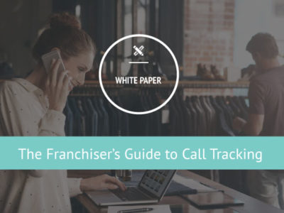 White Paper: The Franchiser's Guide to Call Tracking