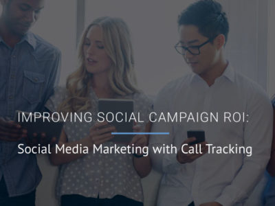 White Paper: Improving Social Media Marketing ROI with Call Tracking
