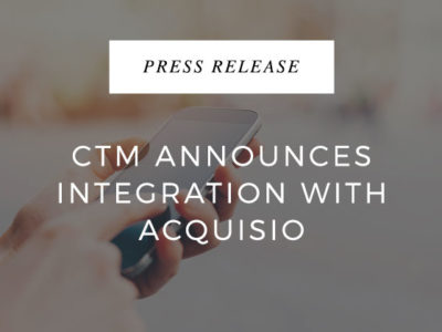 CTM Announces Integration with Acquisio