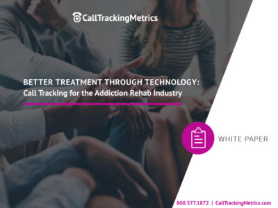 White Paper: Call Tracking for the Addiction Rehab Industry