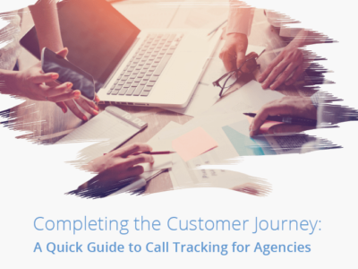Completing the Customer Journey: A Quick Guide to Call Tracking for Agencies