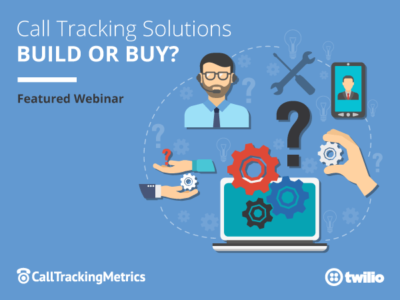 Call Tracking Solutions: Build or Buy? On-Demand Webinar
