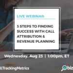 Recorded Webinar: Three Steps to Finding Success with Call Attribution & Revenue Planning