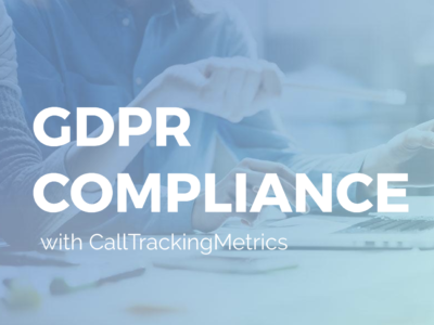 GDPR Compliance with CallTrackingMetrics