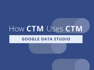 How CTM Uses CTM: Tracking Marketing ROI with Google Data Studio Dashboards